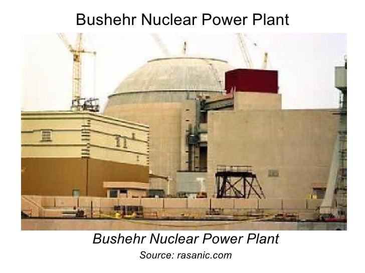 Bushehr Nuclear Power Plant <ul><li>Bushehr Nuclear Power Plant </li></ul><ul><li>Source: rasanic.com </li></ul>
