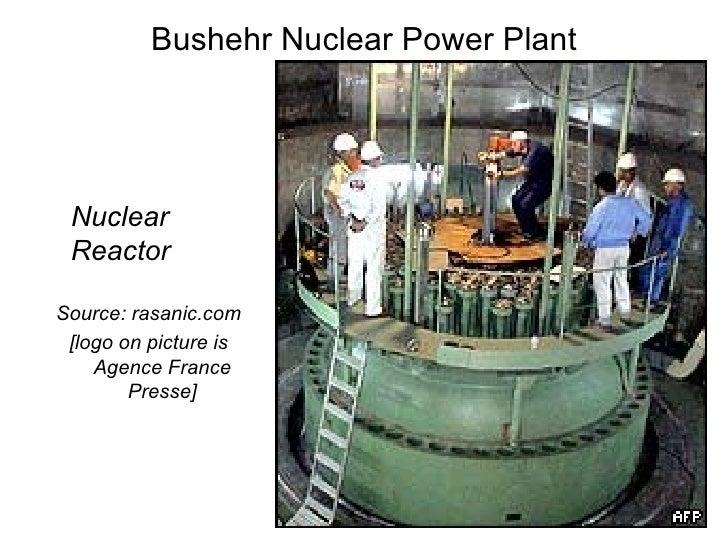 Bushehr Nuclear Power Plant <ul><li>Nuclear Reactor </li></ul><ul><li>Source: rasanic.com </li></ul><ul><li>[logo on pictu...
