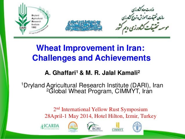 Wheat Improvement in Iran: Challenges and Achievements A. Ghaffari1 & M. R. Jalal Kamali2 1Dryland Agricultural Research I...
