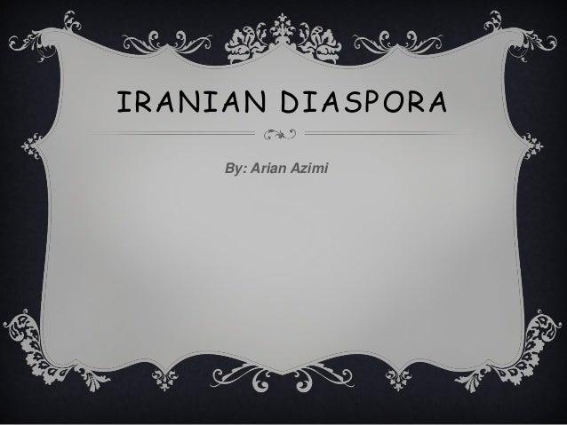 IRANIAN DIASPORABy: Arian Azimi