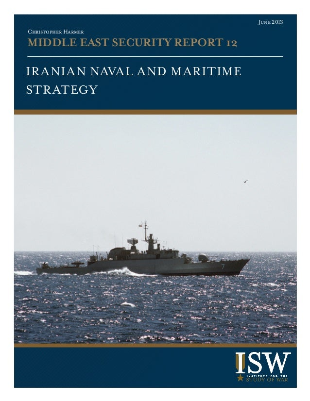 MIDDLE EAST SECURITY REPORT 12Christopher HarmerJune 2013Iranian Naval and MaritimeStrategy
