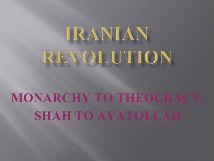 MONARCHY TO THEOCRACY, SHAH TO AYATOLLAH