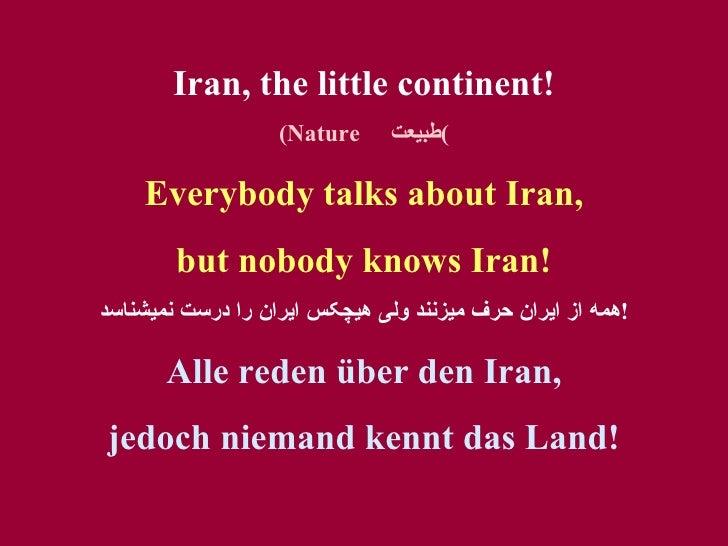 Iran, the little continent! (Nature  طبيعت ) Everybody talks about Iran, but nobody kno w s Iran! همه از ايران حرف ميزنند ...
