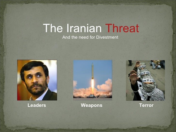 The Iranian  Threat And the need for Divestment  Leaders Weapons Terror
