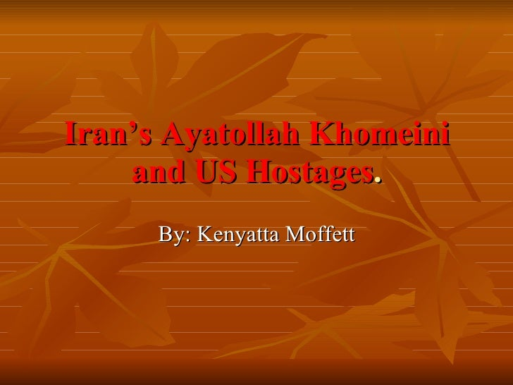 Iran's Ayatollah Khomeini and US Hostages . By: Kenyatta Moffett