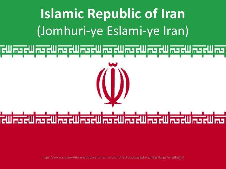 Islamic Republic of Iran(Jomhuri-ye Eslami-ye Iran)https://www.cia.gov/library/publications/the-world-factbook/graphics/fl...
