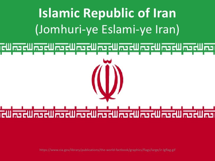 Islamic Republic of Iran(Jomhuri-ye Eslami-ye Iran)https://www.cia.gov/library/publications/the-world-factbook/graphics/fl...