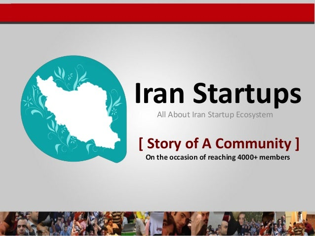[ Story of A Community ] All About Iran Startup Ecosystem Iran Startups On the occasion of reaching 4000+ members