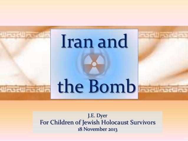 Iran and  the Bomb J.E. Dyer  For Children of Jewish Holocaust Survivors 18 November 2013