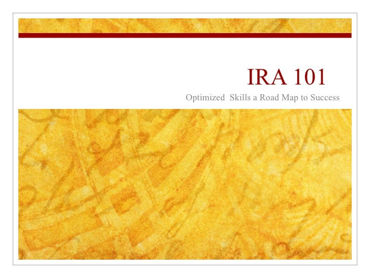 IRA 101  Optimized  Skills a Road Map to Success