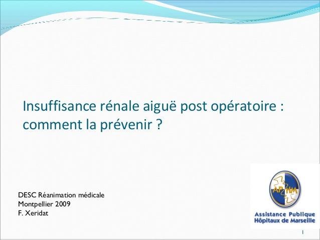 Insuffisance rénale aiguë post opératoire : comment la prévenir ? DESC Réanimation médicale Montpellier 2009 F. Xeridat 1