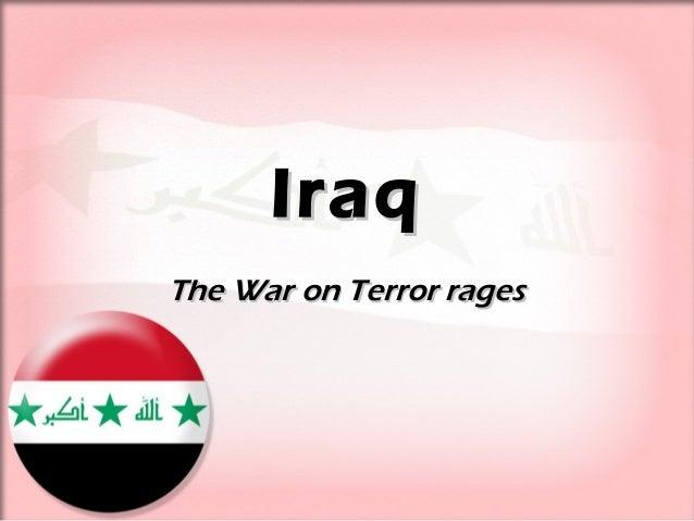 IraqIraq The War on Terror ragesThe War on Terror rages