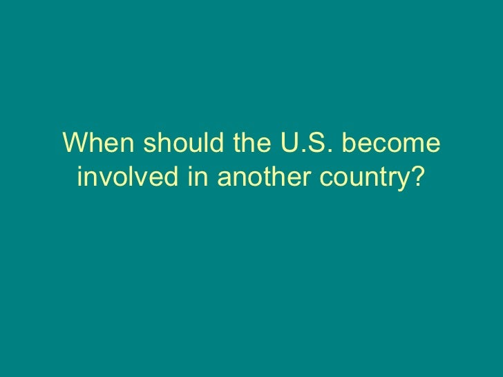 When should the U.S. become involved in another country?