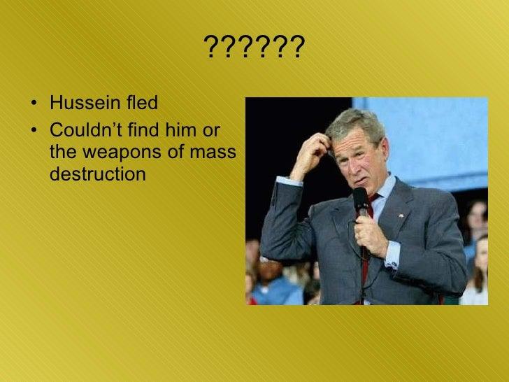 ?????? <ul><li>Hussein fled </li></ul><ul><li>Couldn't find him or the weapons of mass destruction </li></ul>