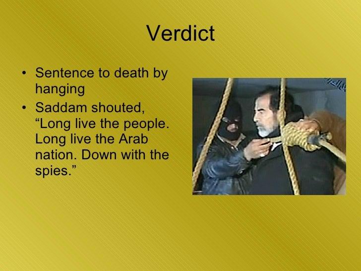 "Verdict <ul><li>Sentence to death by hanging </li></ul><ul><li>Saddam shouted, ""Long live the people. Long live the Arab n..."