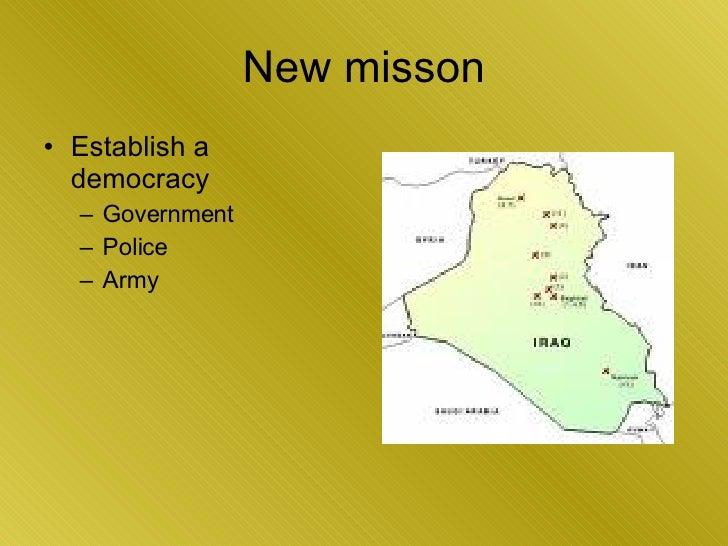 New misson <ul><li>Establish a democracy </li></ul><ul><ul><li>Government </li></ul></ul><ul><ul><li>Police </li></ul></ul...
