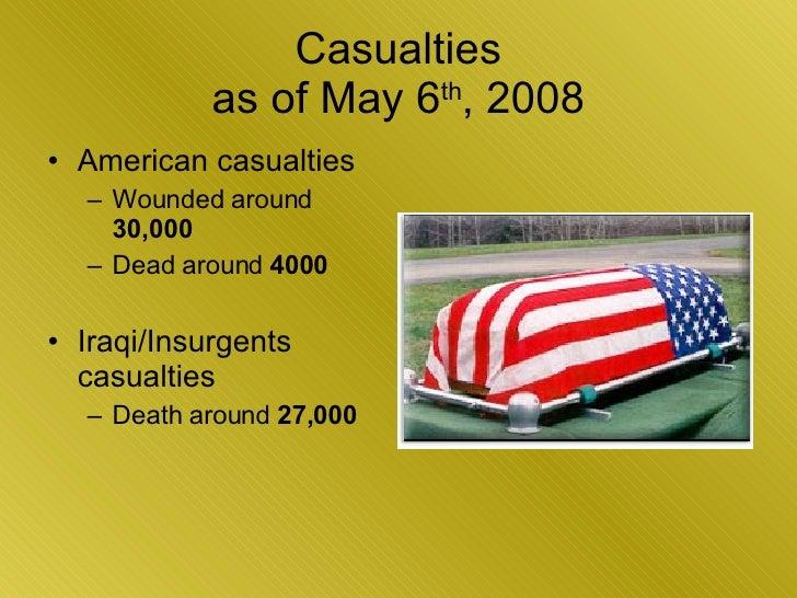 Casualties as of May 6 th , 2008 <ul><li>American casualties </li></ul><ul><ul><li>Wounded around  30,000 </li></ul></ul><...
