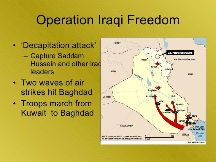 Operation Iraqi Freedom <ul><li>' Decapitation attack' </li></ul><ul><ul><li>Capture Saddam Hussein and other Iraqi leader...