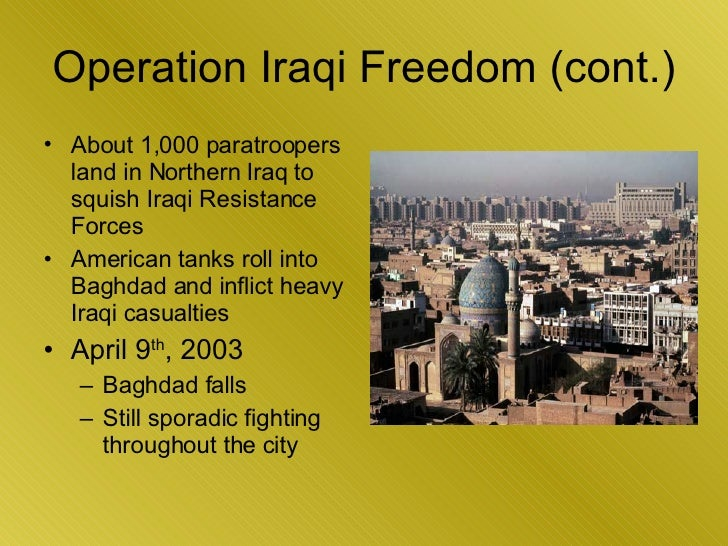 Operation Iraqi Freedom (cont.) <ul><li>About 1,000 paratroopers land in Northern Iraq to squish Iraqi Resistance Forces <...