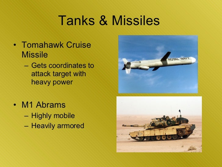 Tanks & Missiles  <ul><li>Tomahawk Cruise Missile  </li></ul><ul><ul><li>Gets coordinates to attack target with heavy powe...