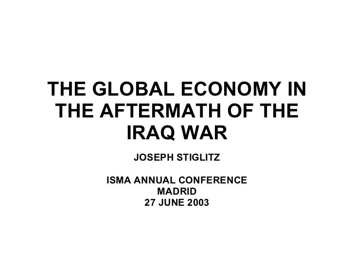 THE GLOBAL ECONOMY IN THE AFTERMATH OF THE IRAQ WAR JOSEPH STIGLITZ ISMA ANNUAL CONFERENCE MADRID 27 JUNE 2003