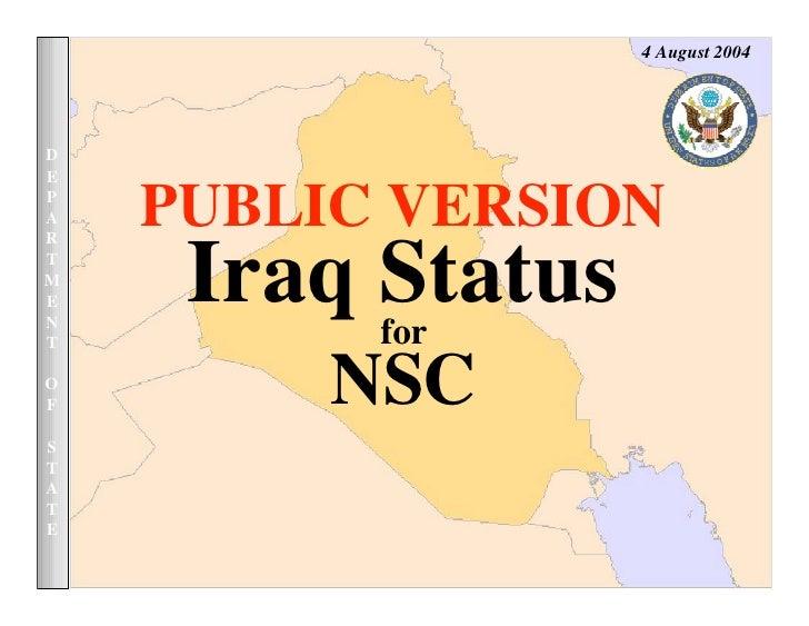 4 August 2004     D E      PUBLIC VERSION P A R        Iraq Status T M E N           for T            NSC O F  S T A T E
