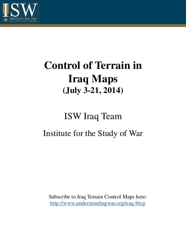 Control of Terrain in Iraq Maps (July 3-21, 2014) ISW Iraq Team Institute for the Study of War Subscribe to Iraq Terrain C...
