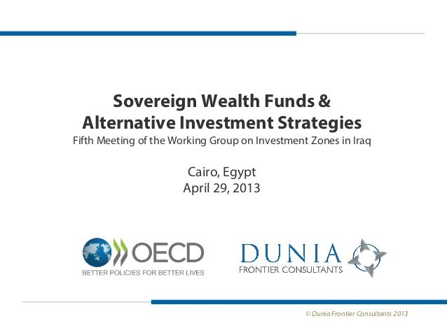 Sovereign Wealth Funds & Alternative Investment Strategies Fifth Meeting of the Working Group on Investment Zones in Iraq ...