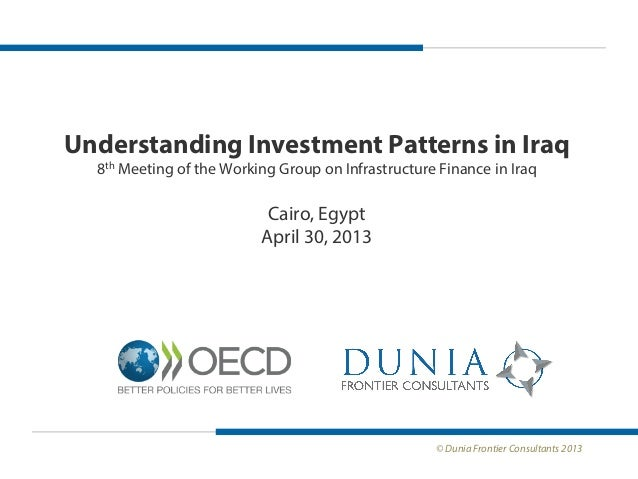 Understanding Investment Patterns in Iraq 8th Meeting of the Working Group on Infrastructure Finance in Iraq  Cairo, Egypt...