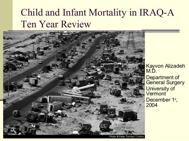 Child and Infant Mortality in IRAQ-A Ten Year Review  Kayvon Alizadeh M.D.  Department of General Surgery  University o...