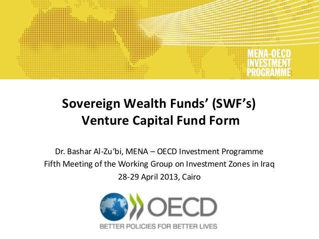 Sovereign Wealth Funds' (SWF's) Venture Capital Fund Form Dr. Bashar Al-Zu'bi, MENA – OECD Investment Programme Fifth Meet...