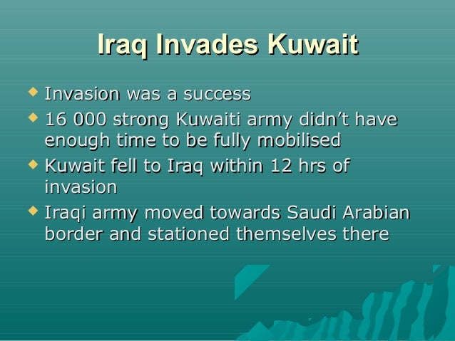 an overview of the reason for invasion of kuwait by the iraqis Invasion of kuwait - explained the invasion of kuwait, also known as the iraq–kuwait war resulted in the seven-month-long iraqi occupation of kuwait, and sub.