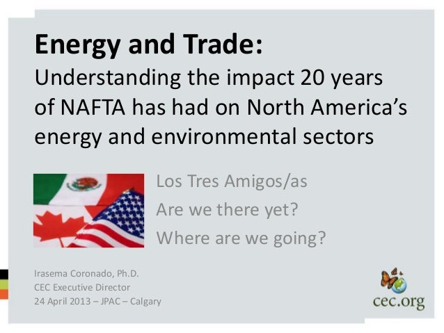 Energy and Trade:Understanding the impact 20 yearsof NAFTA has had on North America'senergy and environmental sectors     ...