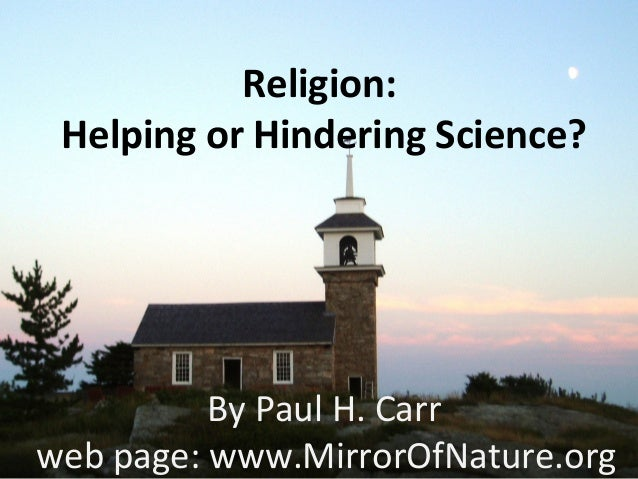 Religion: Helping or Hindering Science? By Paul H. Carr web page: www.MirrorOfNature.org