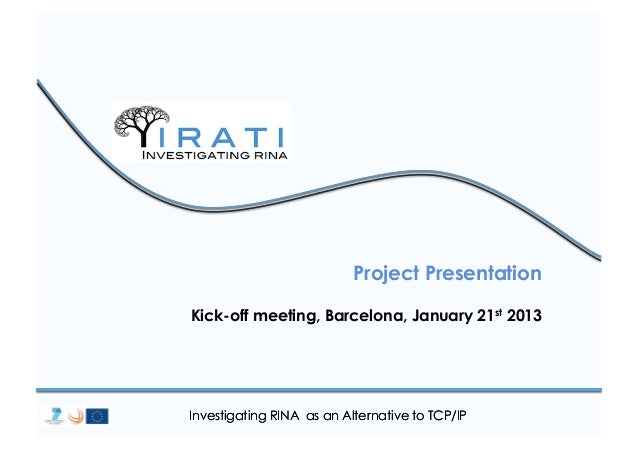 Project PresentationKick-off meeting, Barcelona, January 21st 2013Investigating RINA as an Alternative to TCP/IP
