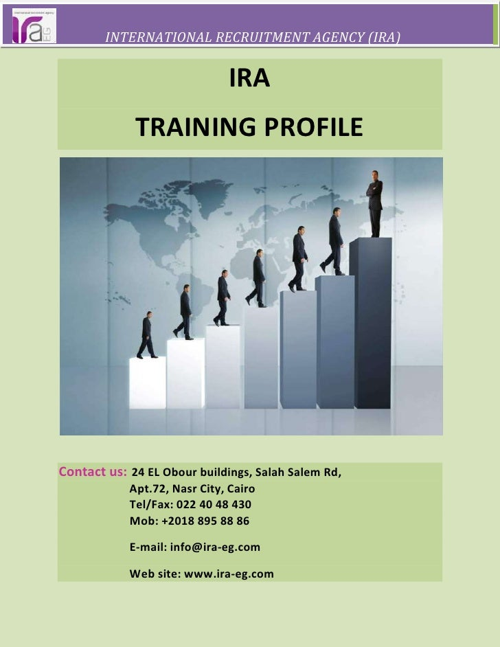 INTERNATIONAL RECRUITMENT AGENCY (IRA)IRA<br />TRAINING PROFILE<br />Contact us: 24 EL Obour buildings, Sal...
