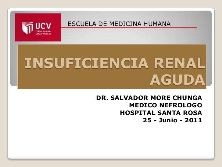 ESCUELA DE MEDICINA HUMANAINSUFICIENCIA RENAL             AGUDA           DR. SALVADOR MORE CHUNGA                   MEDIC...