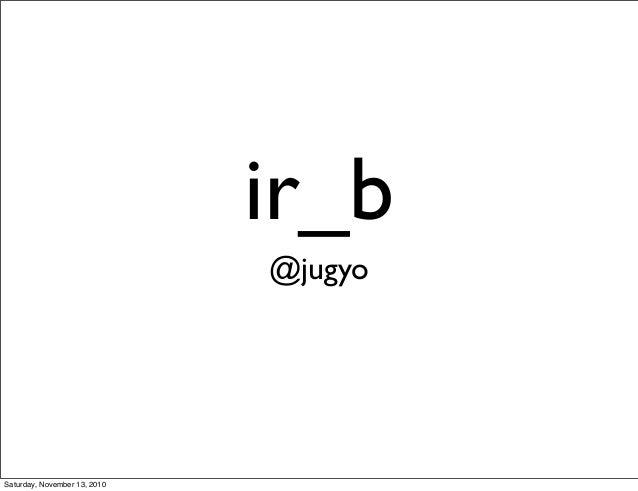 ir_b @jugyo Saturday, November 13, 2010