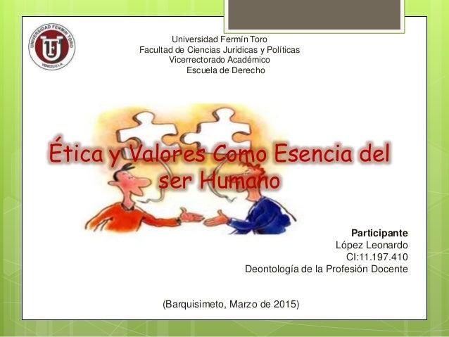 Universidad Fermín Toro Facultad de Ciencias Jurídicas y Políticas Vicerrectorado Académico Escuela de Derecho Ética y Val...