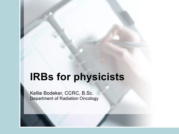 IRBs for physicists Kellie Bodeker, CCRC, B.Sc.  Department of Radiation Oncology