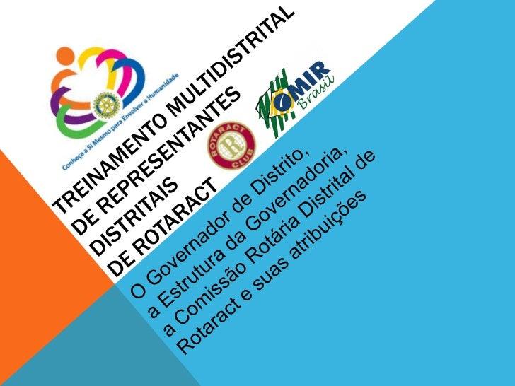 Uma História de Sucesso   Governador de Distrito e Estrutura da Governadoria   Comissão Distrital de Rotaract e suas Atrib...