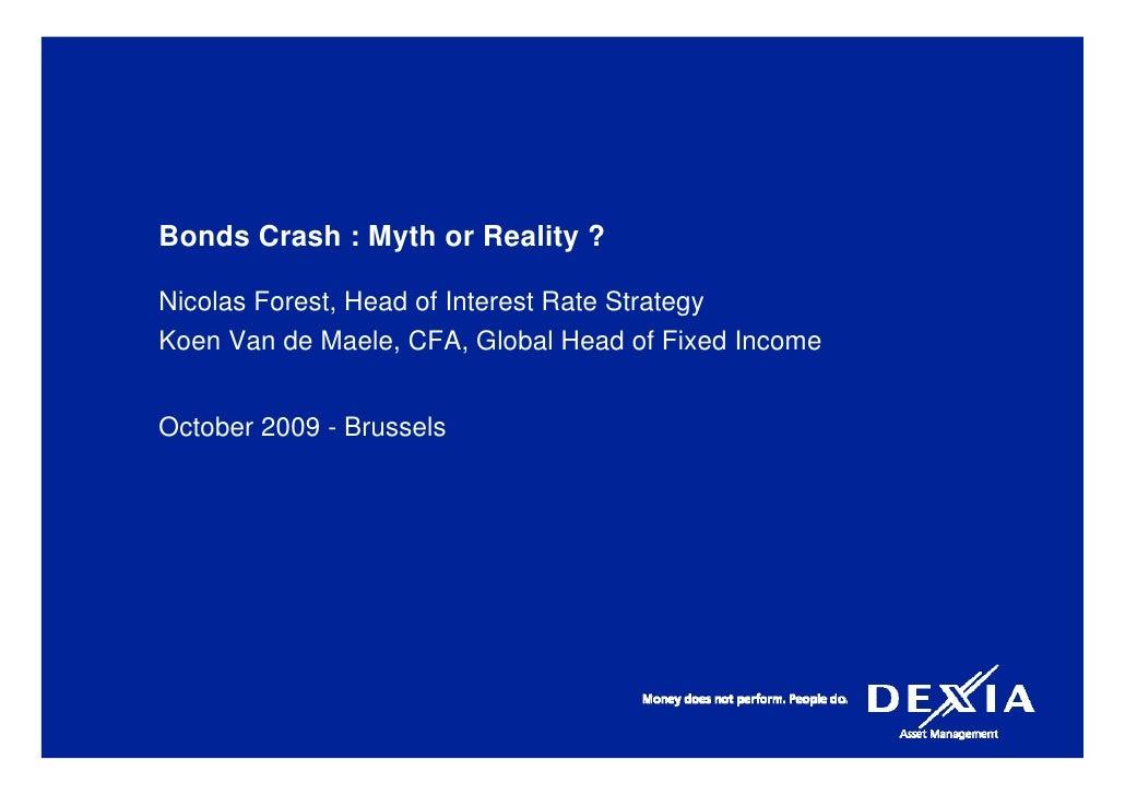 Bonds Crash : Myth or Reality ?  Nicolas Forest, Head of Interest Rate Strategy Koen Van de Maele, CFA, Global Head of Fix...