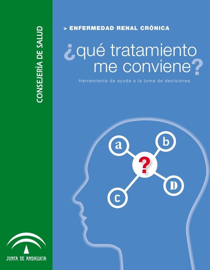 > ENFERMEDAD RENAL CRÓNICACONSEJERÍA DE SALUD                      ¿qué tratamiento                         me conviene?  ...