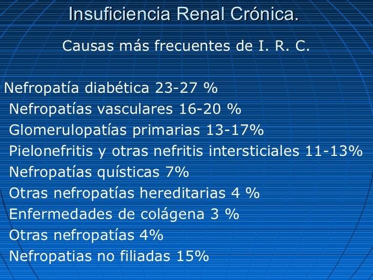 Insuficiencia Renal Crónica.        Causas más frecuentes de I. R. C.Nefropatía diabética 23-27 %Nefropatías vasculares 16...