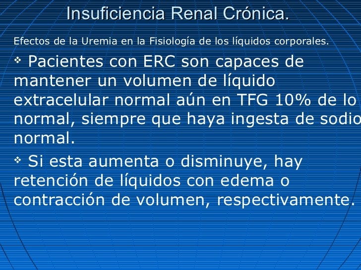 Insuficiencia Renal Crónica.Efectos de la Uremia en la Fisiología de los líquidos corporales. Pacientes con ERC son capac...