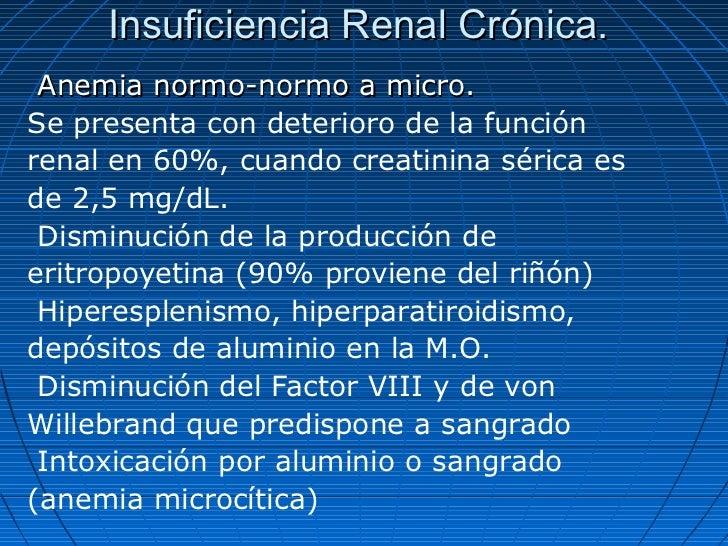 Insuficiencia Renal Crónica. Anemia normo-normo a micro.Se presenta con deterioro de la funciónrenal en 60%, cuando creati...