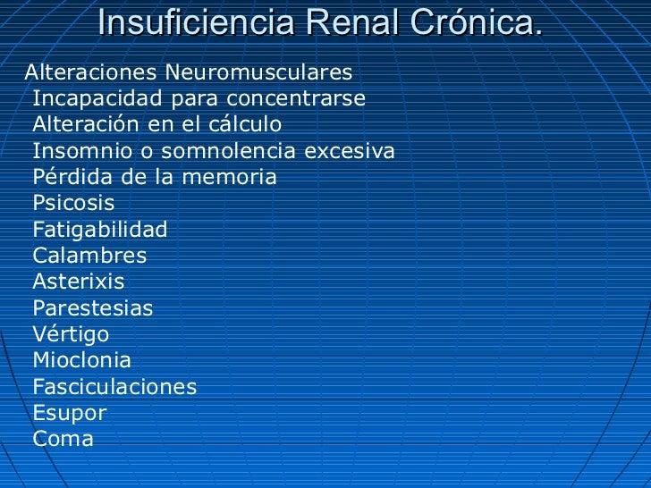 Insuficiencia Renal Crónica.Alteraciones Neuromusculares Incapacidad para concentrarse Alteración en el cálculo Insomnio o...