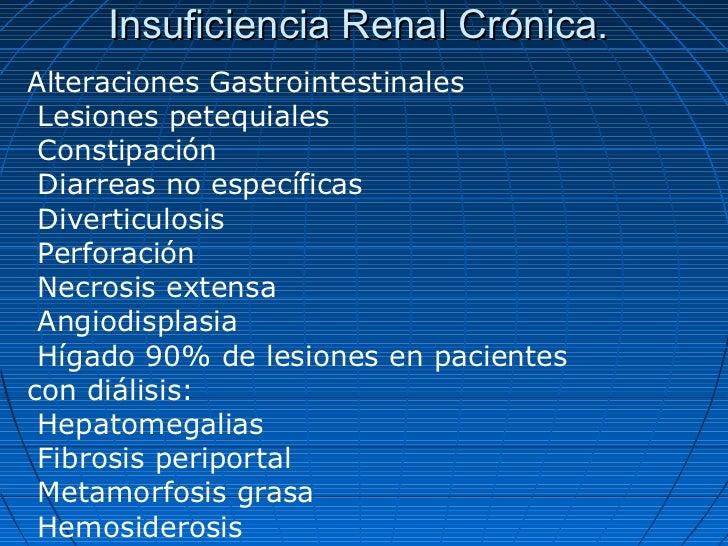 Insuficiencia Renal Crónica.Alteraciones Gastrointestinales Lesiones petequiales Constipación Diarreas no específicas Dive...