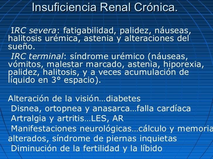 Insuficiencia Renal Crónica. IRC severa: fatigabilidad, palidez, náuseas,halitosis urémica, astenia y alteraciones delsueñ...