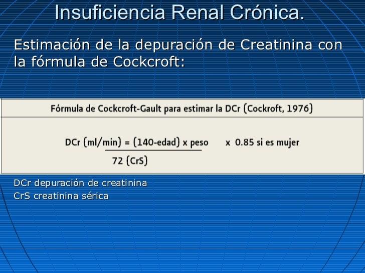 Insuficiencia Renal Crónica.Estimación de la depuración de Creatinina conla fórmula de Cockcroft:DCr depuración de creatin...